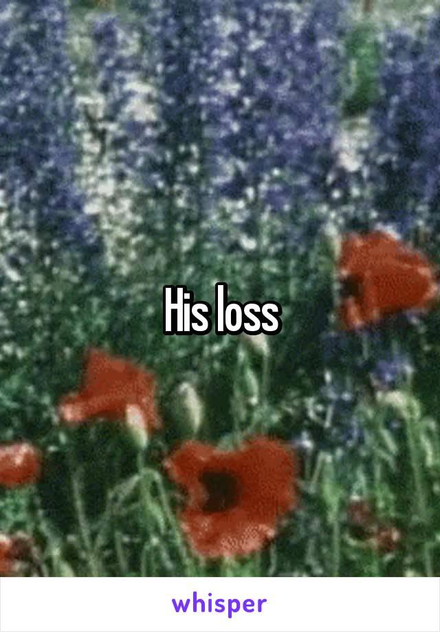 His loss