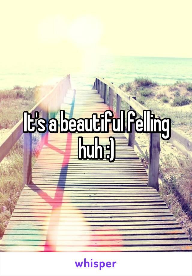 It's a beautiful felling huh :)