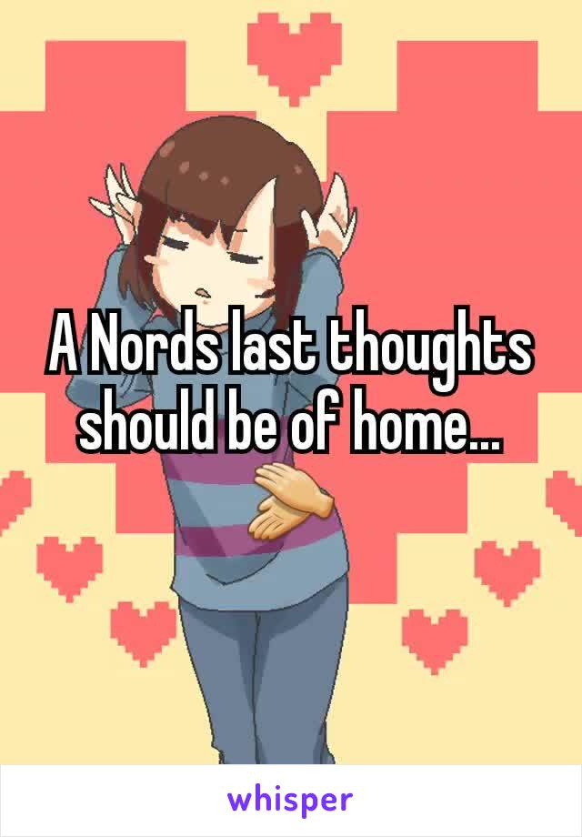 A Nords last thoughts should be of home... 👏