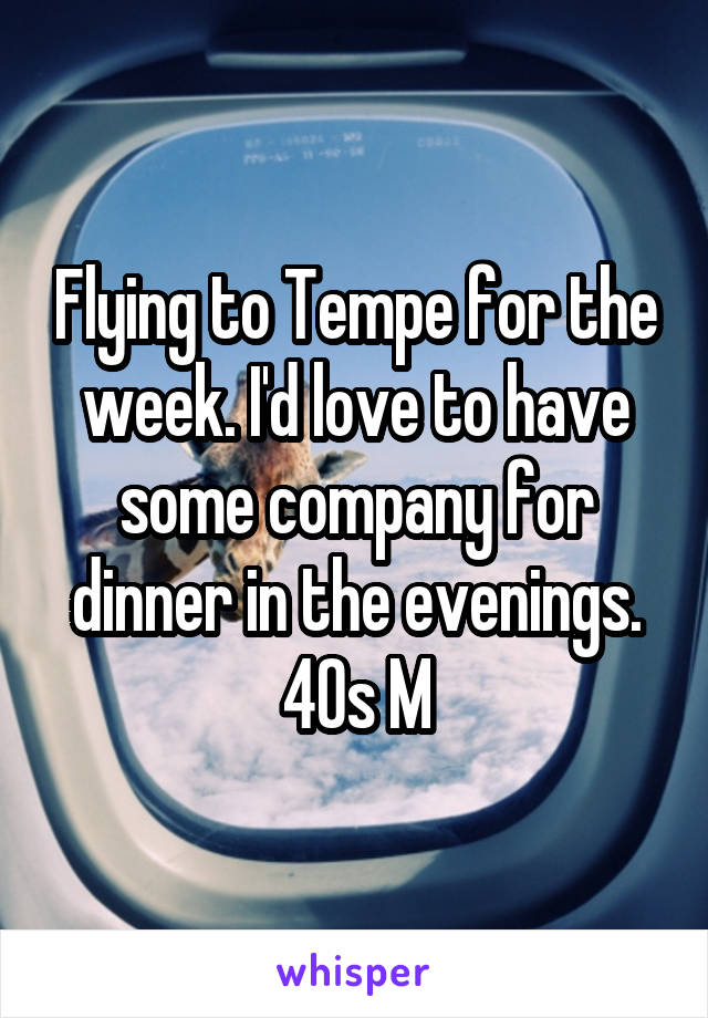 Flying to Tempe for the week. I'd love to have some company for dinner in the evenings. 40s M