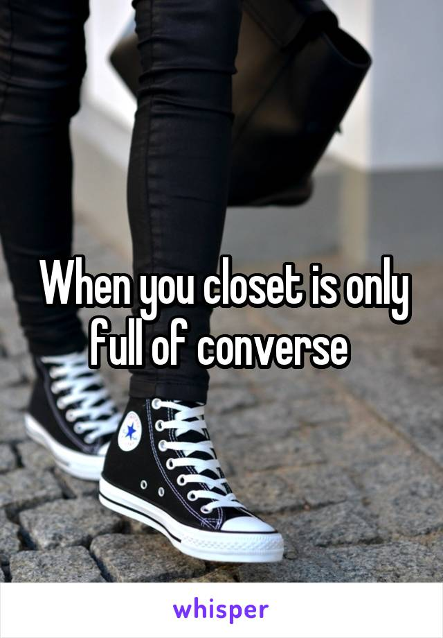 When you closet is only full of converse