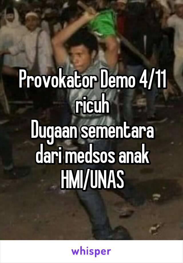 Provokator Demo 4/11 ricuh Dugaan sementara dari medsos anak HMI/UNAS