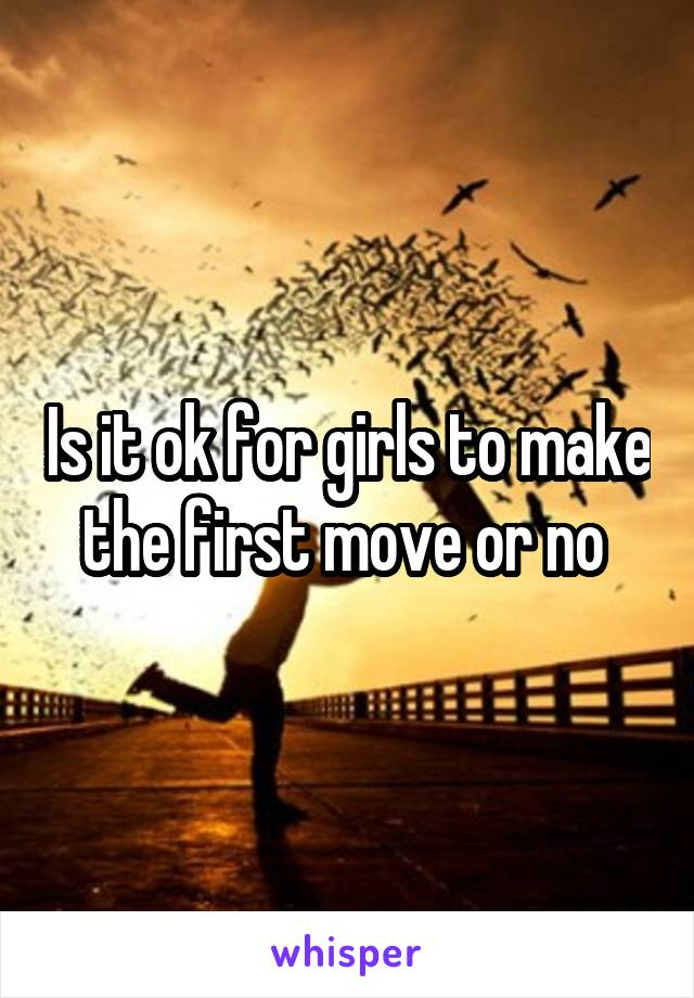 Is it ok for girls to make the first move or no