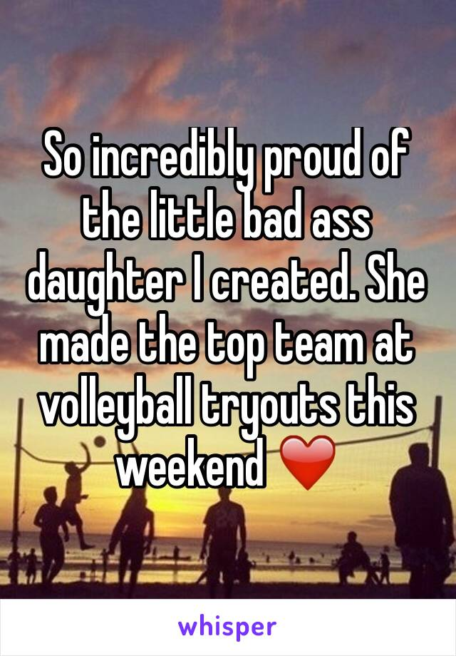 So incredibly proud of the little bad ass daughter I created. She made the top team at volleyball tryouts this weekend ❤️