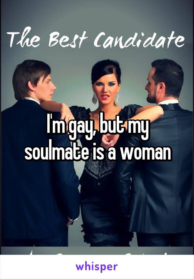 I'm gay, but my soulmate is a woman