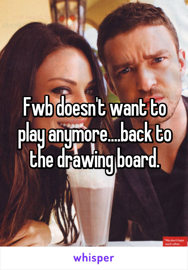 Fwb doesn't want to play anymore....back to the drawing board.