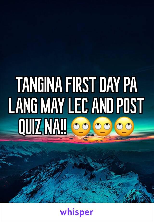 TANGINA FIRST DAY PA LANG MAY LEC AND POST QUIZ NA!! 🙄🙄🙄