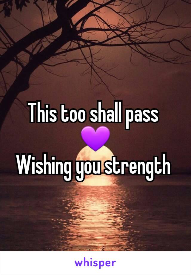 This too shall pass  💜 Wishing you strength