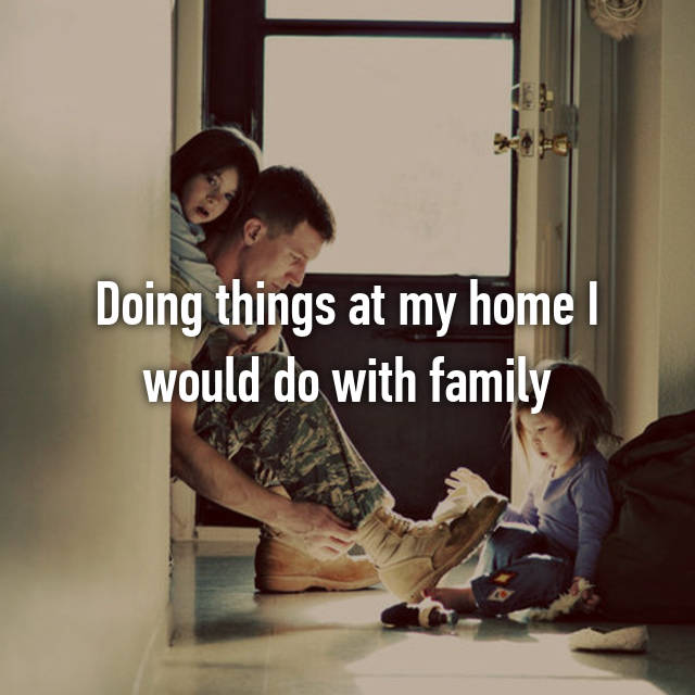 Doing things at my home I would do with family