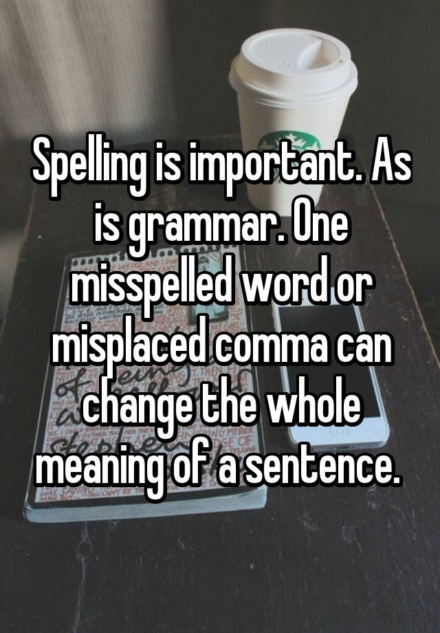 Spelling Is Important As Is Grammar One