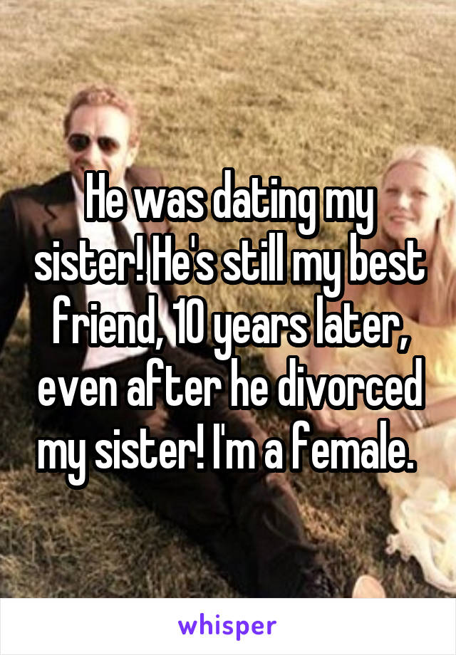 My best friend is dating my sister