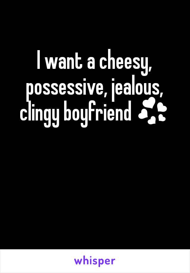 i want a clingy boyfriend