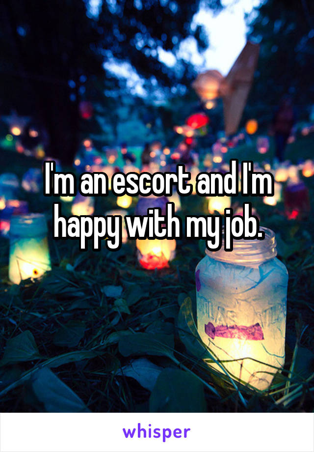 I'm an escort and I'm happy with my job.