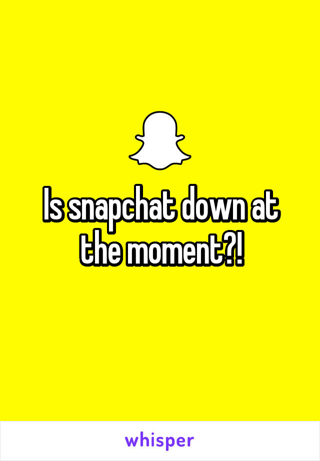 Is snapchat down at the moment?!