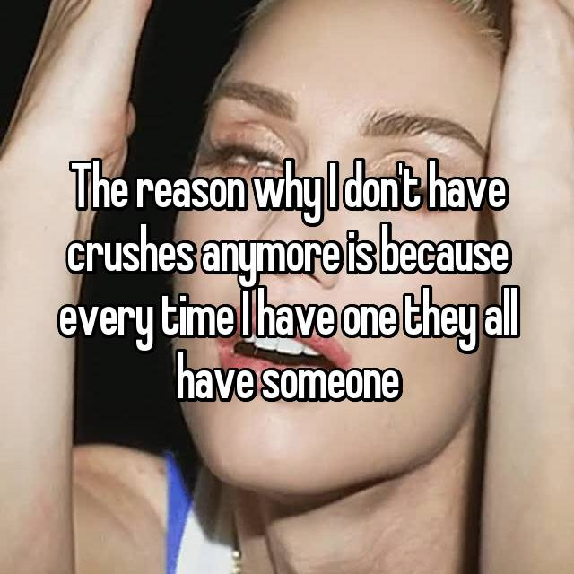 The reason why I don't have crushes anymore is because every time I have one they all have someone 😂🔫