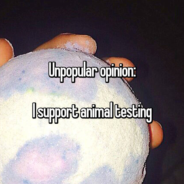 Unpopular opinion:  I support animal testing