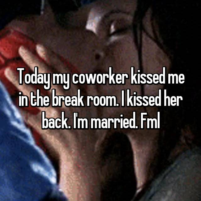Today my coworker kissed me in the break room. I kissed her back. I'm married. Fml