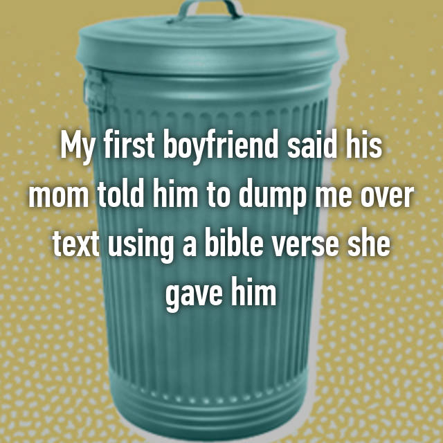 My first boyfriend said his mom told him to dump me over text using a bible verse she gave him