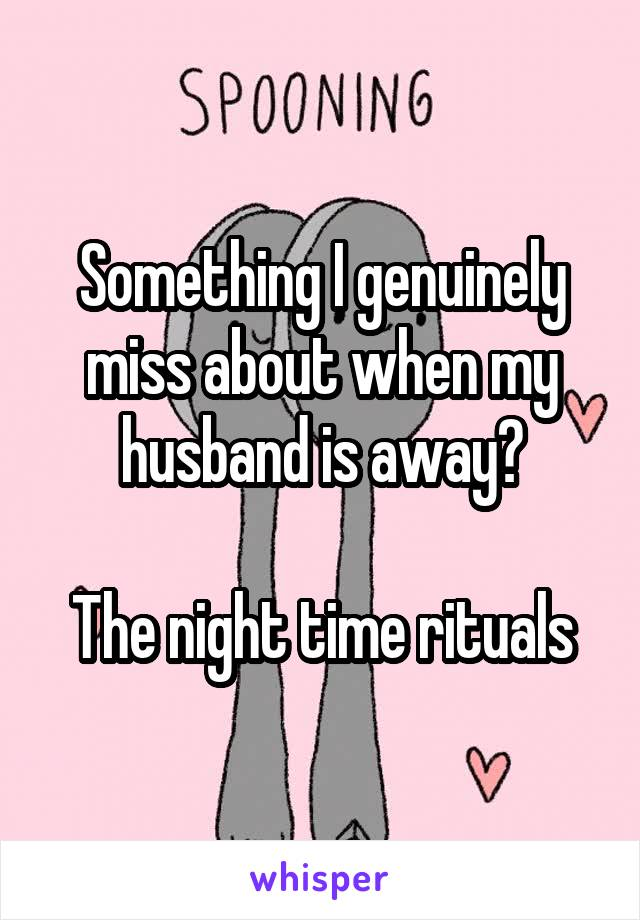 Something I genuinely miss about when my husband is away?  The night time rituals