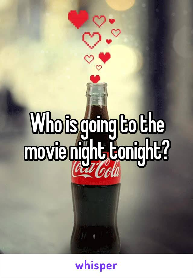 Who is going to the movie night tonight?