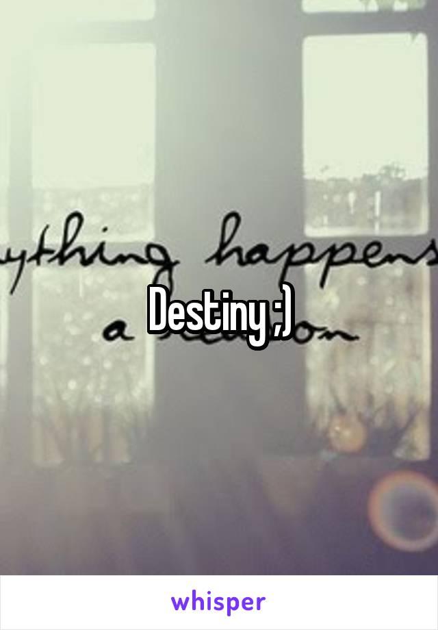 Destiny ;)