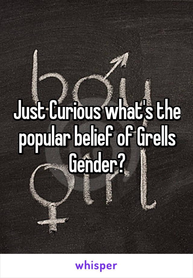Just Curious what's the popular belief of Grells Gender?