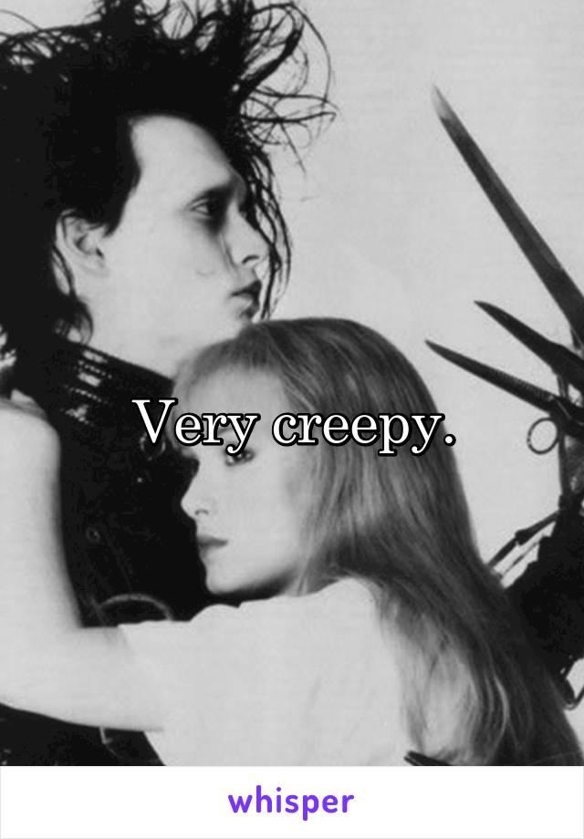 Very creepy.