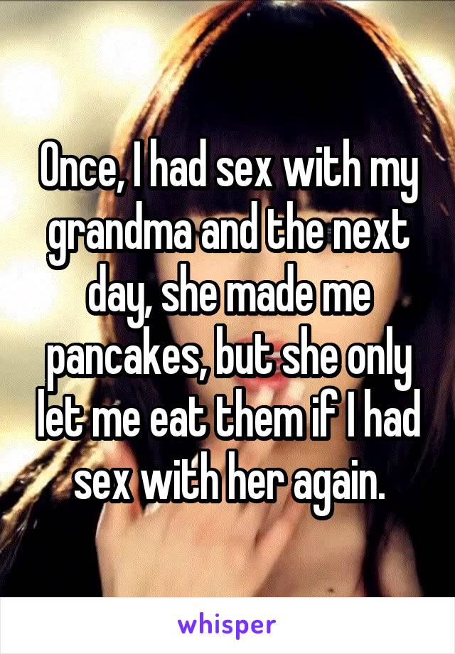 I have sex with my grandma