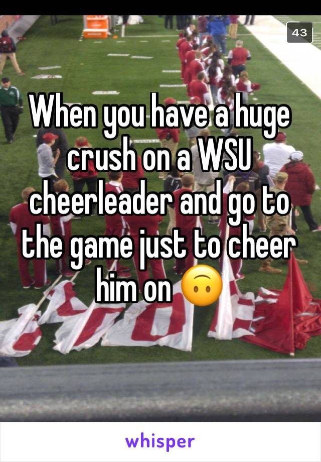 When you have a huge crush on a WSU cheerleader and go to the game just to cheer him on 🙃
