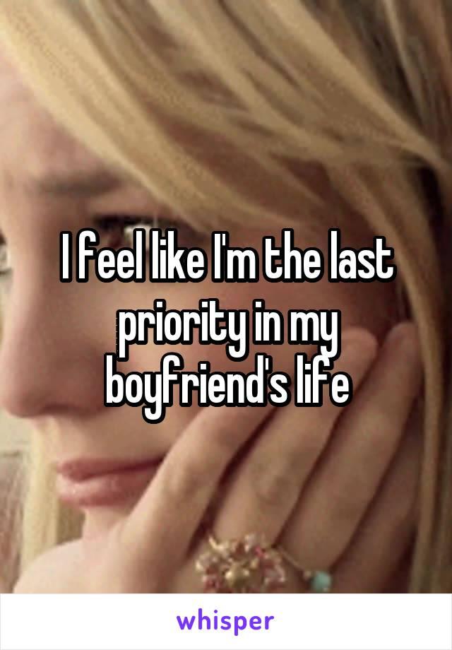 I feel like I'm the last priority in my boyfriend's life