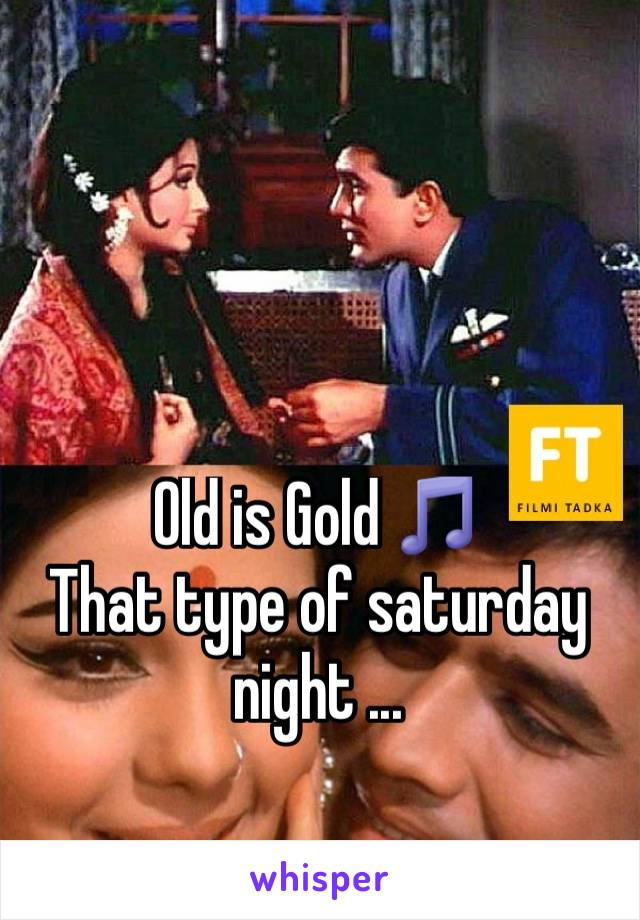 Old is Gold 🎵 That type of saturday night ...