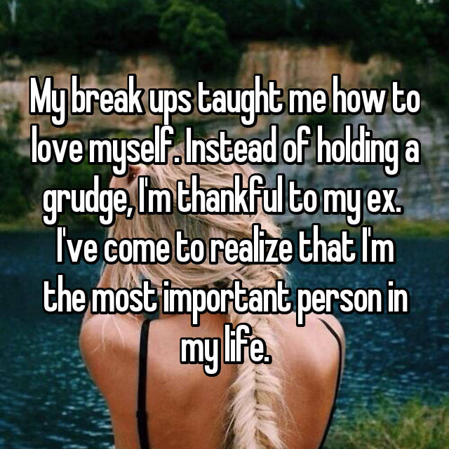 My break ups taught me how to love myself. Instead of holding a grudge, I'm thankful to my ex.  I've come to realize that I'm the most important person in my life. 💕
