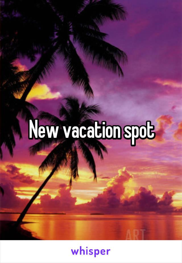 New vacation spot