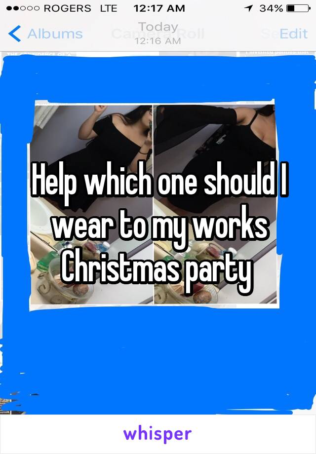 Help which one should I wear to my works Christmas party