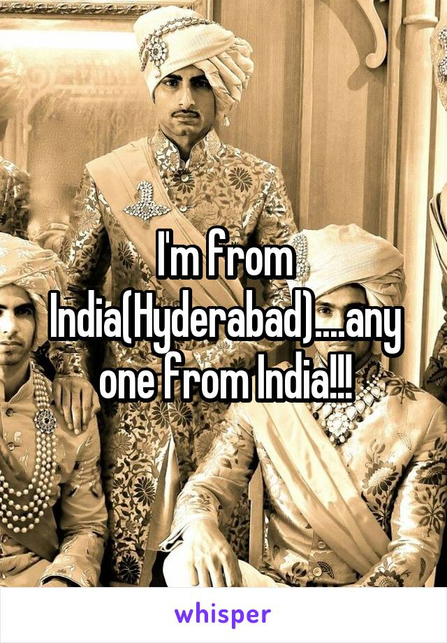 I'm from India(Hyderabad)....any one from India!!!