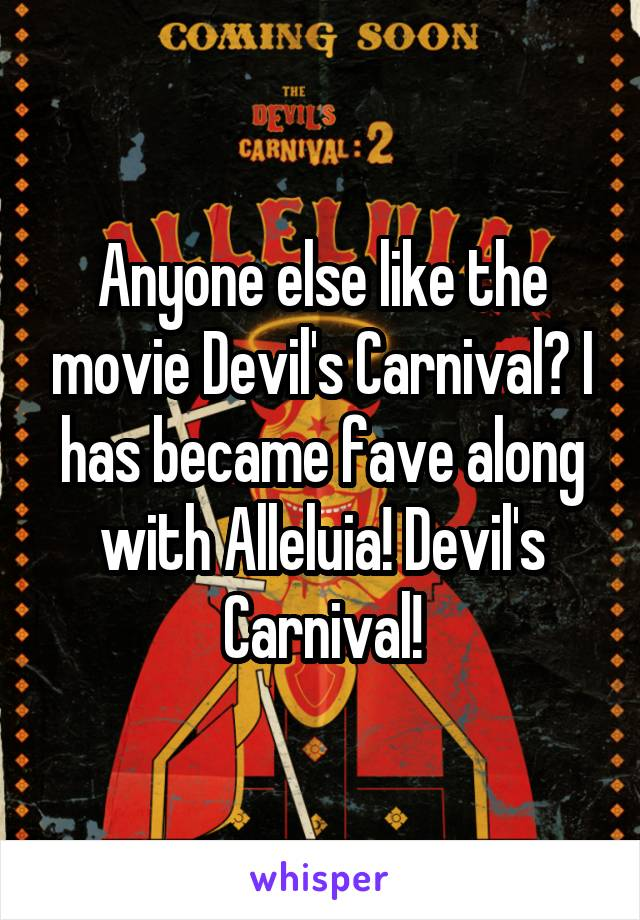 Anyone else like the movie Devil's Carnival? I has became fave along with Alleluia! Devil's Carnival!