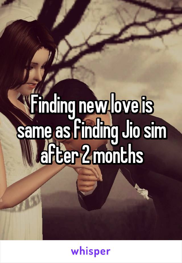 Finding new love is same as finding Jio sim after 2 months