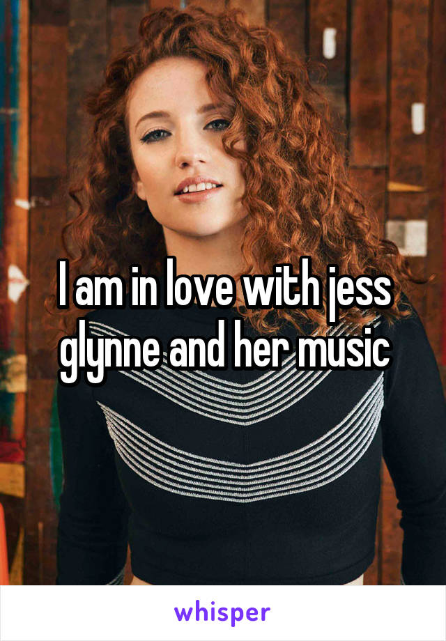 I am in love with jess glynne and her music