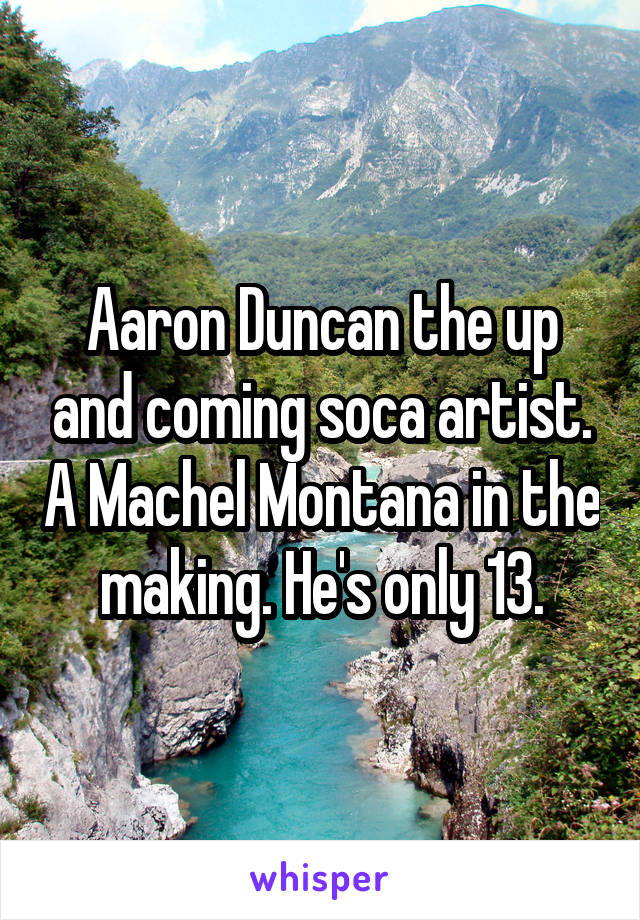 Aaron Duncan the up and coming soca artist. A Machel Montana in the making. He's only 13.