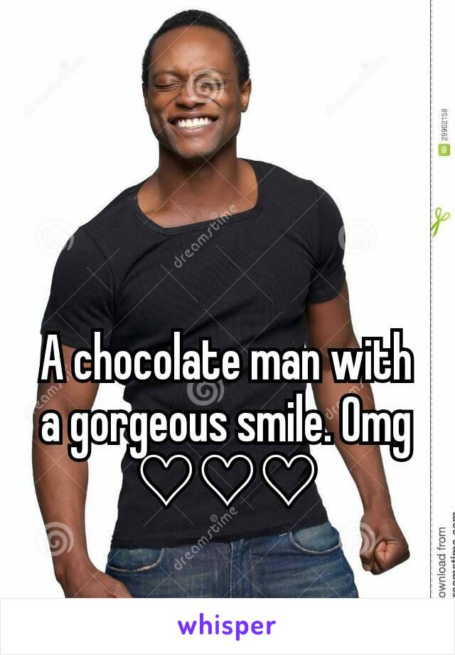 A chocolate man with a gorgeous smile. Omg ♡♡♡