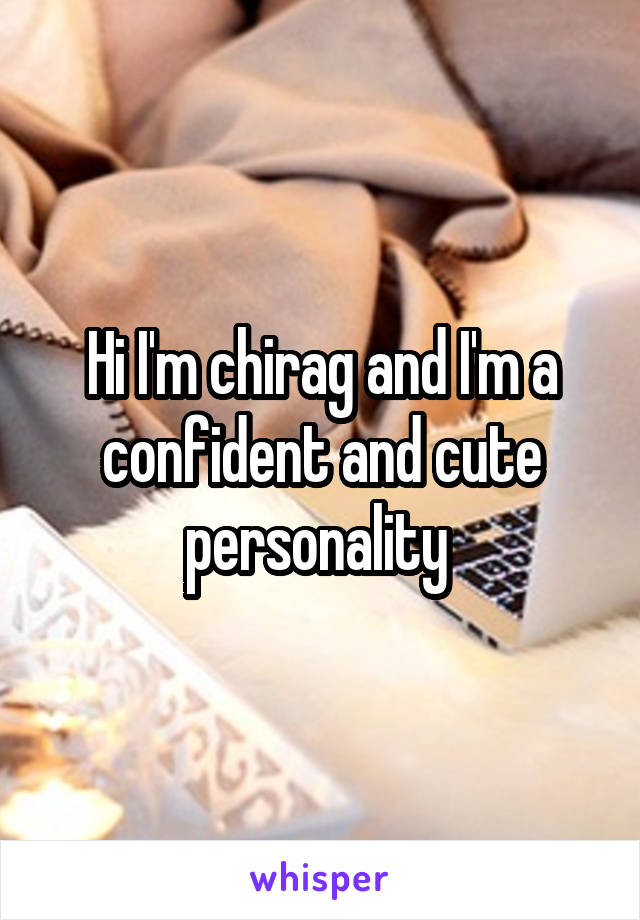 Hi I'm chirag and I'm a confident and cute personality