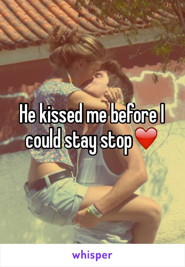 He kissed me before I could stay stop❤️
