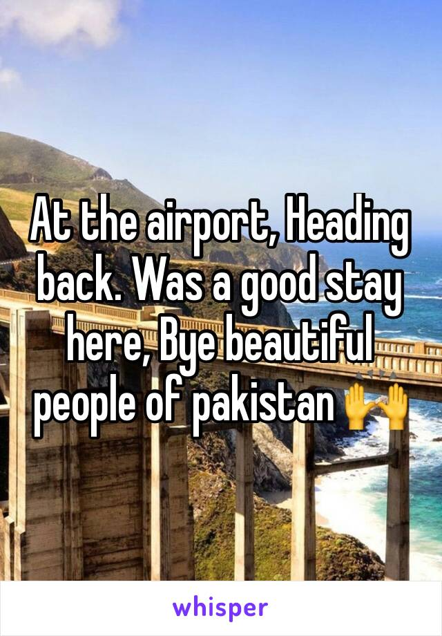 At the airport, Heading back. Was a good stay here, Bye beautiful people of pakistan 🙌