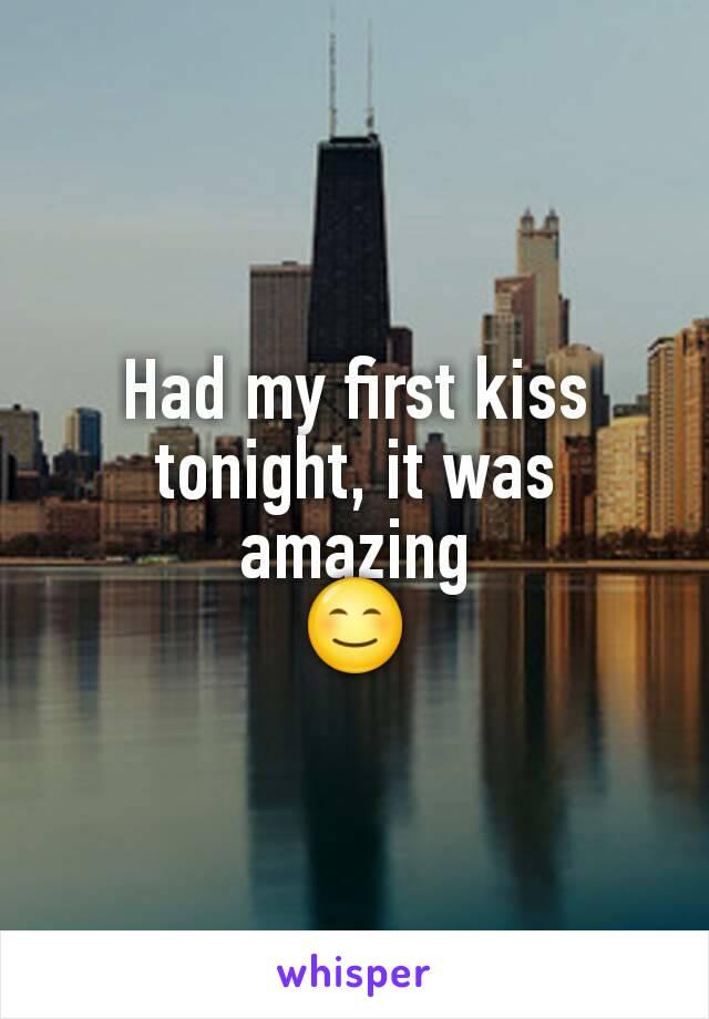 Had my first kiss tonight, it was amazing 😊