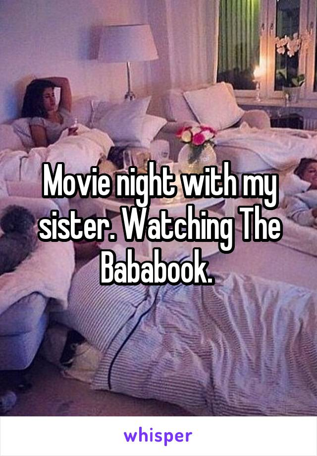 Movie night with my sister. Watching The Bababook.