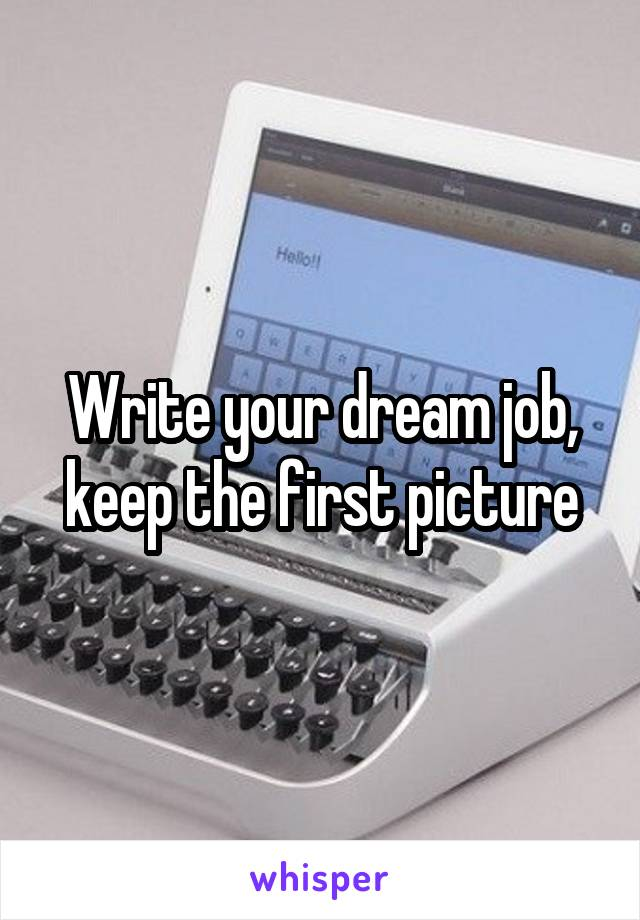 Write your dream job, keep the first picture