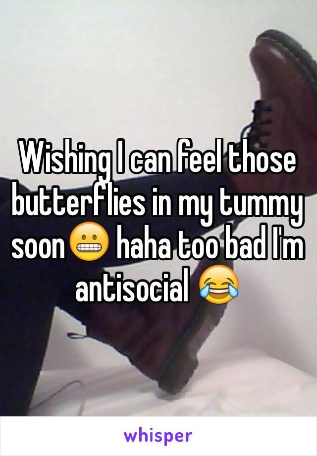Wishing I can feel those butterflies in my tummy soon😬 haha too bad I'm antisocial 😂