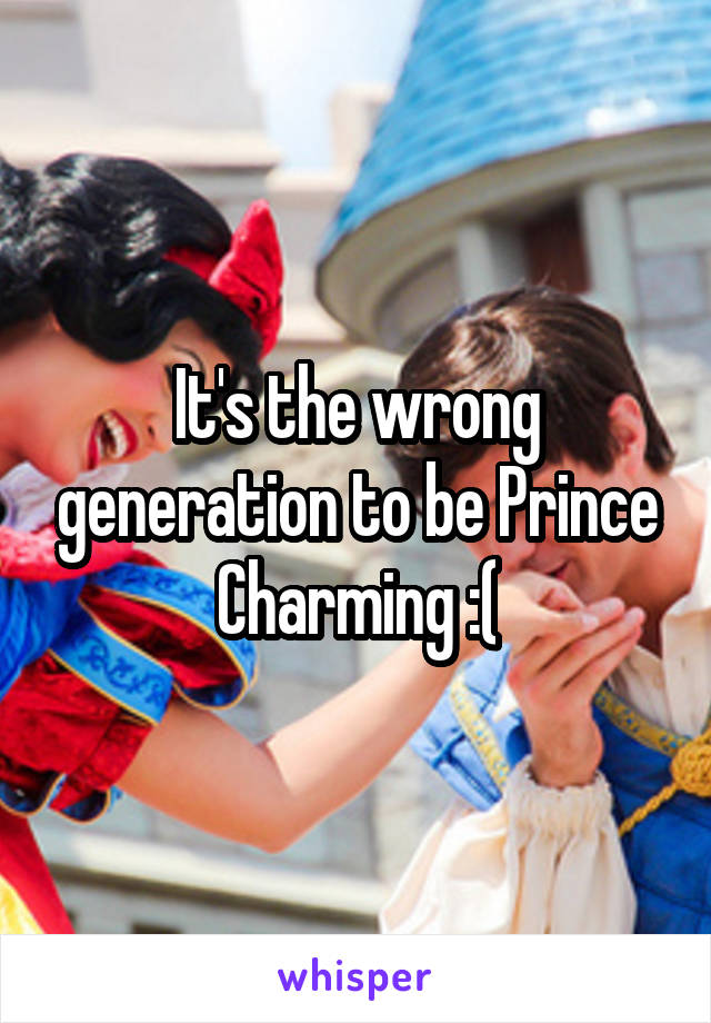 It's the wrong generation to be Prince Charming :(