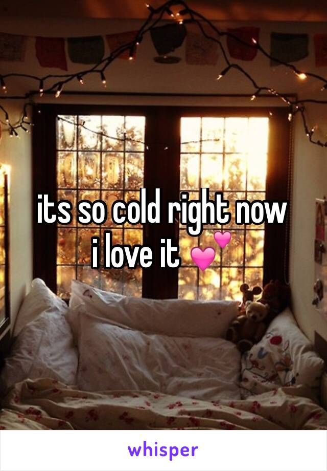its so cold right now i love it 💕