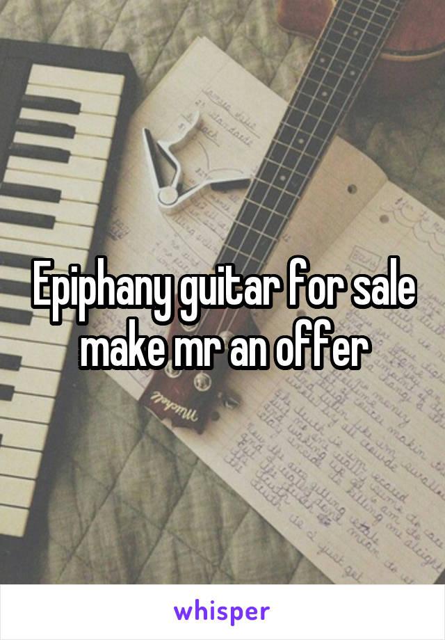 Epiphany guitar for sale make mr an offer